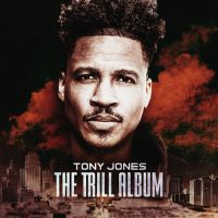 Stream San Antonio rapper Tony Jones' 'The Trill Album'