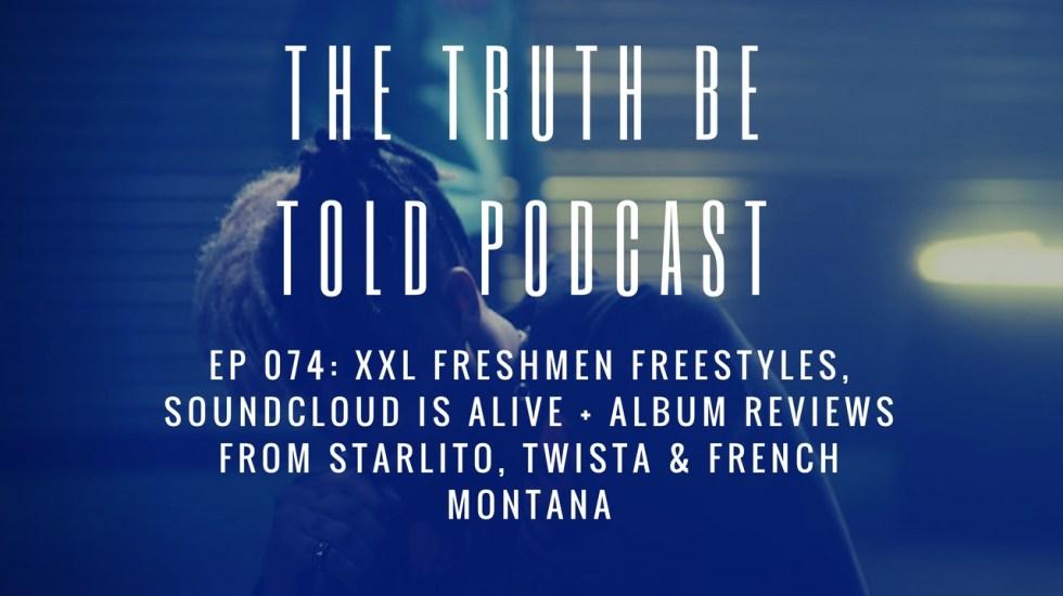 EP 074: XXL Freshmen Freestyles, Soundcloud is alive + Album Reviews from Twista, Starlito & French Montana (Podcast)