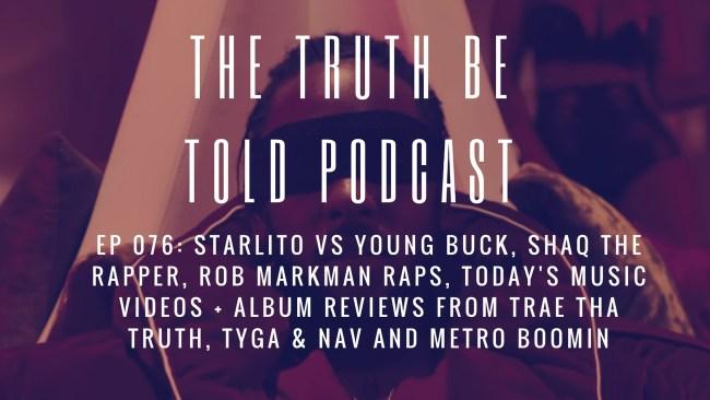 EP 076: Shaq the Rapper, Starlito & Young Buck Beef + Album Reviews from Trae Tha Truth, Tyga & Nav, Metro Boomin