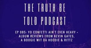 EP 085: Yo Confetti Ain't Even Heavy + album reviews from Kevin Gates, A Boogie & Rittz (Podcast)