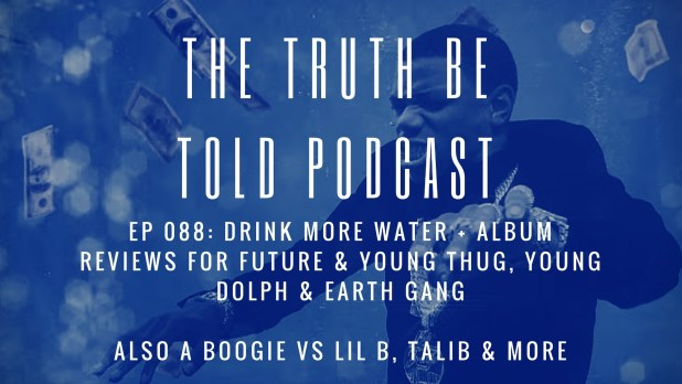 EP 088: Drink More Water + album reviews for Future & Young Thug, Young Dolph & Earth Gang