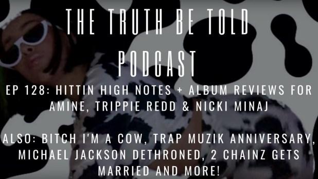 EP 128: Hittin High Notes + album reviews for Amine, Trippie Redd & Nicki Minaj podcast