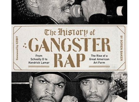 "Soren Baker's ""The History of Gangster Rap"" Out on Abrams Books on Oct. 2"
