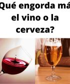 Engorda más el vino o la cerveza
