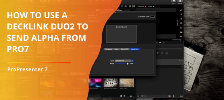 Pro7 Tutorial: How to send an Alpha channel from ProPresenter 7 with a BMD Decklink Duo2 card