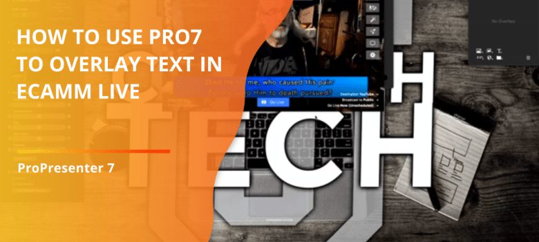How to overlay the output of ProPresenter 7 with Ecamm Live