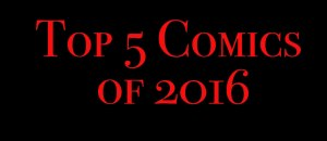 Top 5 Comics of 2016