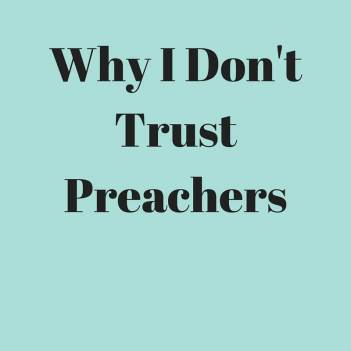 Why I Don't Trust Preachers