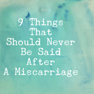 never say after a miscarriage