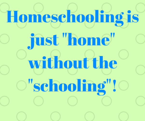 Homeschooling is just home without the schooling.