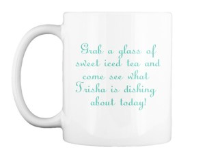 Grab a glass of sweet iced tea and come see what Trisha's dishing about today.