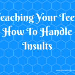 Teaching Your Teen How To Handle Insults