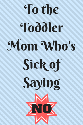 To The Toddler Mom Who Is Sick of Saying No