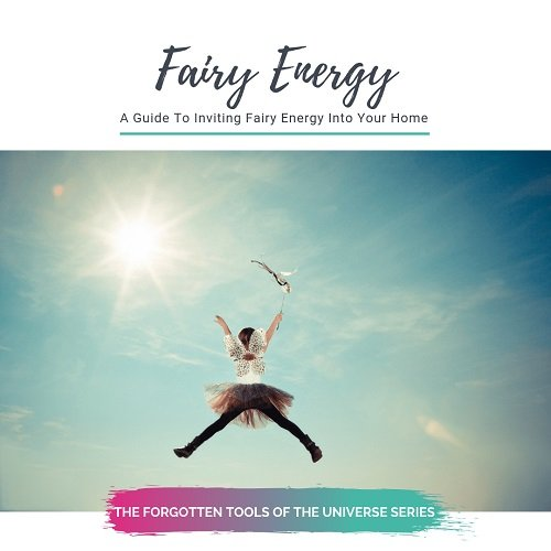 Fairy Energy: A Guide to Inviting Fairy Energy Into Your Home