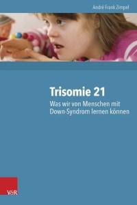 Buchcover Trisomie 21 - Was wir von Menschen mit Down-Syndrom lernen können