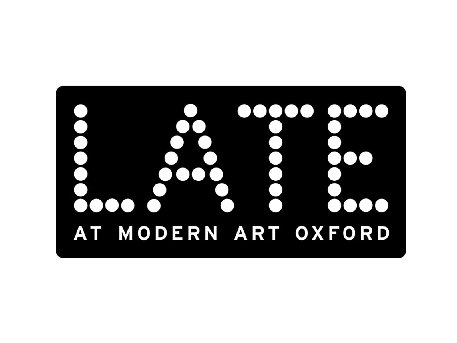 Late at Modern Art Oxford