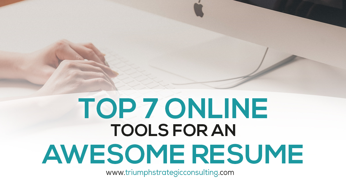 Top 7 Online Tools For An Awesome Resume Triumph Strategic Consulting