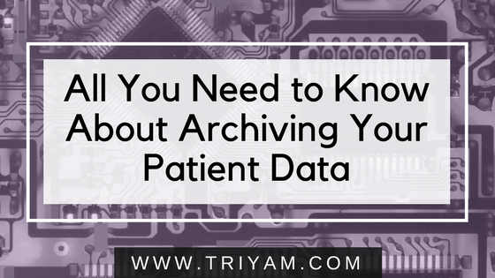 All You Need to Know About Archiving Your Patient Data