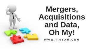 Mergers, Acquisitions and Data, Oh My!