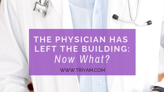 The Physician Has Left the Building: Now What?