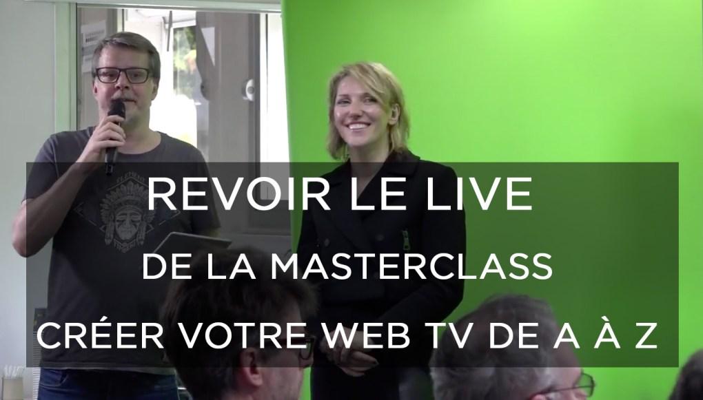 MASTERCLASS Créez votre WEB TV de A à Z !