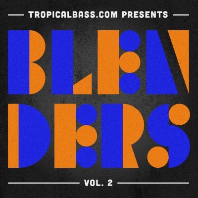 TropicalBass.com Presents BLENDERS Vol.2
