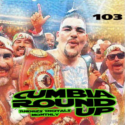 Andrés Digital Monthly Cumbia Round Up Episode No 103