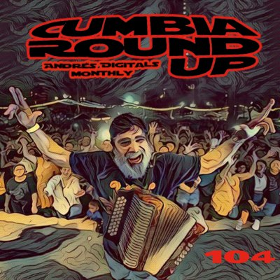 Andrés Digital Monthly Cumbia Round Up Episode No 104