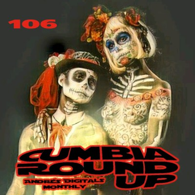 Andrés Digital Monthly Cumbia Round Up Episode No 106