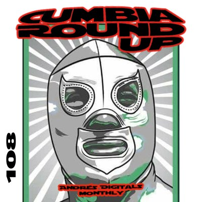 Andrés Digital Monthly Cumbia Round Up Episode No 108