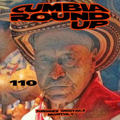 Andrés Digital Monthly Cumbia Round Up Episode No 110