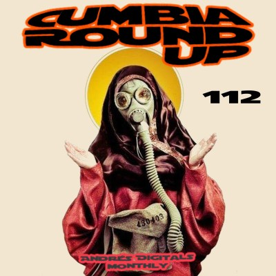 Andrés Digital Monthly Cumbia Round Up Episode No 112