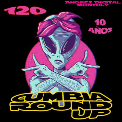 Andrés Digital Monthly Cumbia Round Up Episode No 120