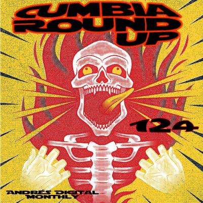Andrés Digital Monthly Cumbia Round Up Episode No 124