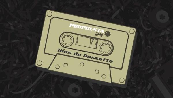 Propuesta 24 - Días de Cassette