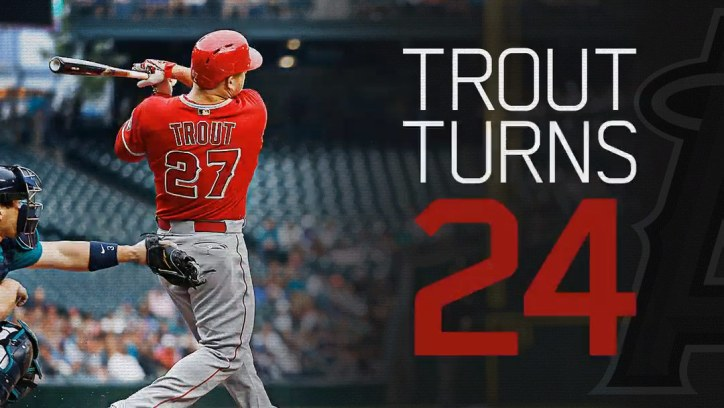 Mike Trout turns 24