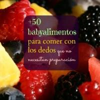 BLW: +50 alimentos que no necesitan preparación [ni dientes]