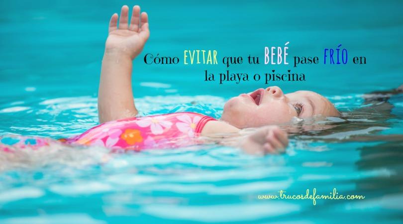 03c3e6569 Como evitar que tu bebé pase frío en la playa o piscina