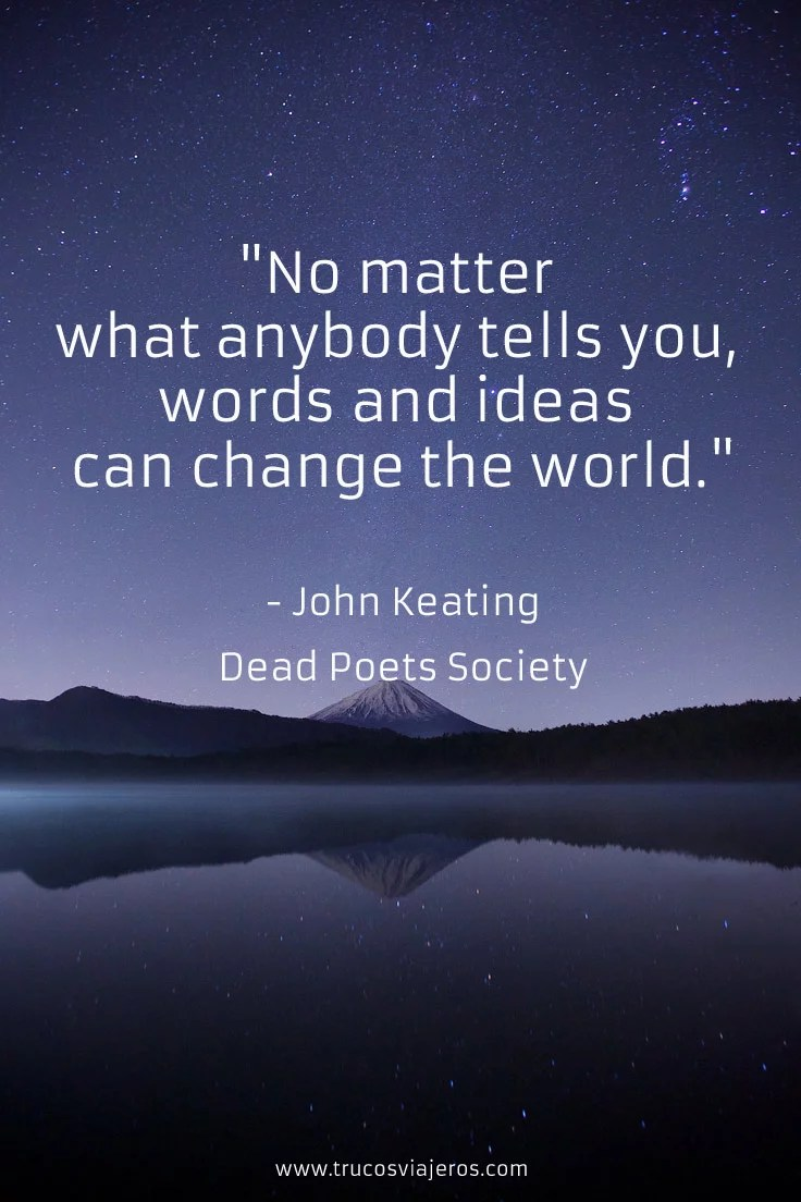 words and ideas can change the world - dead poets society