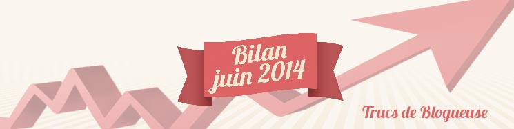 trucs de blogueuse bilan-mois Juin 2014