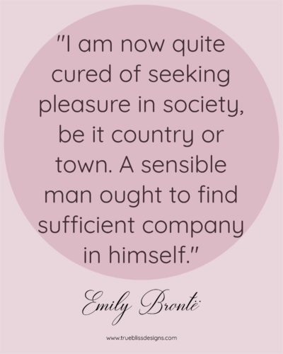 "Emily Bronte Quote ""I am now quite cured of seeking pleasure in society, be it country or town. A sensible man ought to find sufficient company in himself."""