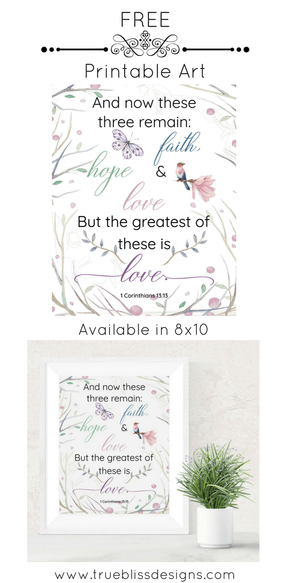 """Download this free scripture printable art """"And now these three remain: faith, hope and love. But the greatest of these is love."""" - Bible verse 1 Corinthians 13.13"""