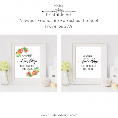 """A sweet friendship refreshes the soul"" from Proverbs 27.9 is the perfect bible verse on friendship. This quote has been created into a free printable wall art which you can download today. More freebies at www.trueblissdesigns.com #wallart #printable #freeprintable #bibleverse #proverbs #bibleart"