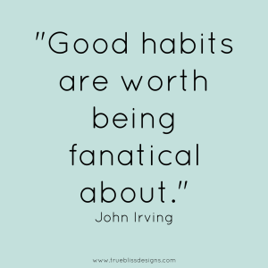 "Quote ""Good habits are worth being fanatical about"" John Irving"