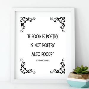 "Download a free printable art quote by Joyce Carol Oates ""If food is poetry, is not poetry also food?"""