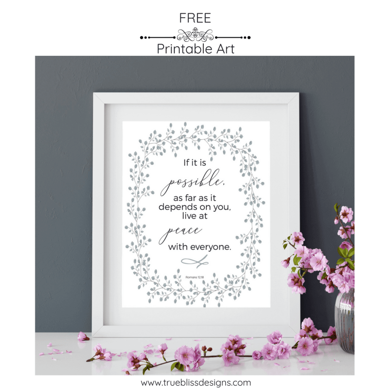 """If it is possible, as far as it depends on you, live at peace with everyone."" from Romans 12 18 is taken from NIV. This quote has been created into a free printable wall art which you can download today. More freebies at www.trueblissdesigns.com #wallart #printable #freeprintable #bibleverse #romans #bibleart"