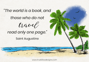 """The world is a book, and those who do not travel read only one page."" – Saint Augustine quote"