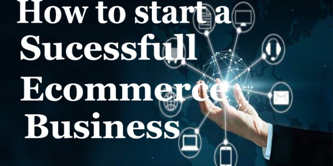 How to start a Sucessfull Ecommerce Business