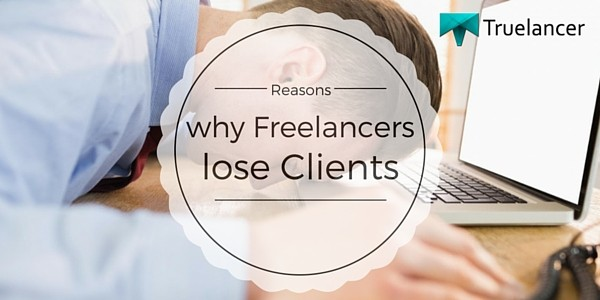 Reasons why Freelancers lose Clients