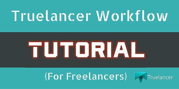 Truelancer Workflow Tutorial for Freelancers - Truelancer Blog